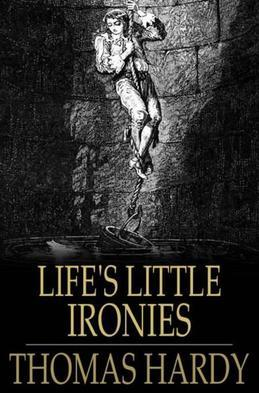Life's Little Ironies: A Set of Tales with Some Colloquial Sketches Entitled 'A Few Crusted Characters'