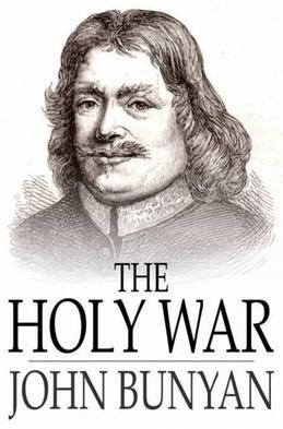 The Holy War: The Losing and Taking Again of the Town of Mansoul (Made by King Shaddai Upon Diabolus, to Regain the Metropolis of the World)