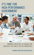 It's Time for High-Performance Government: Winning Strategies to Engage and Energize the Public Sector Workforce