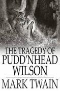 The Tragedy of Pudd'nhead Wilson: And the Comedy of The Extraordinary Twins