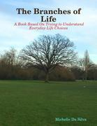 The Branches of Life:  A Book Based On Trying to Understand Everyday Life Choices