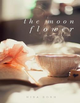 The Moon Flower: Meditation