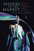 Spiders of the Market, Enhanced Ebook: Ghanaian Trickster Performance in a Web of Neoliberalism