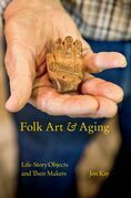 Folk Art and Aging: Life-Story Objects and Their Makers