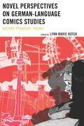 Novel Perspectives on German-Language Comics Studies: History, Pedagogy, Theory