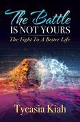 The Battle Is Not Yours: The Fight to a Better Life