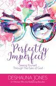 Perfectly Imperfect: Seeing Yourself Through The Eyes of God