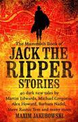 The Mammoth Book of Jack the Ripper Stories: 40 dark new tales by Martin Edwards, Michael Gregorio, Alex Howard, Barbara Nadel, Steve Rasnic Tem and m