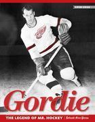 Gordie: The Legend of Mr. Hockey