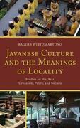 Javanese Culture and the Meanings of Locality: Studies on the Arts, Urbanism, Polity, and Society