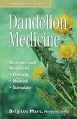 Dandelion Medicine: Remedies and Recipes to Detoxify, Nourish, and Stimulate