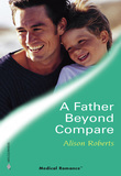 A Father Beyond Compare (Mills & Boon Medical)