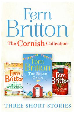 Fern Britton Short Story Collection: The Stolen Weekend, A Cornish Carol, The Beach Cabin