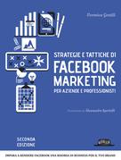 Strategie e tattiche di Facebook Marketing per aziende e professionisti Strategie e tattiche di Facebook Marketing per aziende e professionisti: impara a rendere facebook una risorsa di business per il tuo brand
