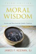 Moral Wisdom: Lessons and Texts from the Catholic Tradition