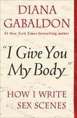 """I Give You My Body . . ."": How I Write Sex Scenes"