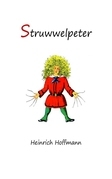 Struwwelpeter: Merry Stories and Funny Pictures