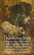 Moni the Goat Boy and Other Stories: Moni the Goahout a Friend; The Little Runaway