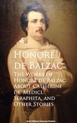 The Works of Honore de Balzac: About Catherine de, Seraphita, and Other Stories
