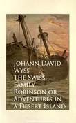 The Swiss Family Robinson or Adventures in a Desert Island