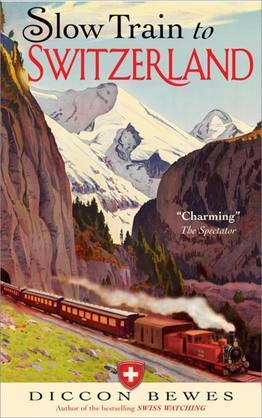 Slow Train to Switzerland: One Tour, Two Trips, 150 Years and a World of Change Apart