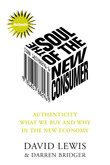 Soul of the New Consumer: Authenticity - What We Buy and Why in the New Economy