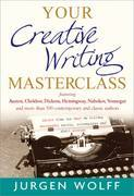 Your Creative Writing Masterclass: featuring Austen, Chekhov, Dickens, Hemingway, Nabokov, Vonnegut, and more than 100 Contemporary and Classic Author