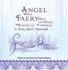 Angel Wings, Faery Dust and Other Magical Things: A Story About Merpeople