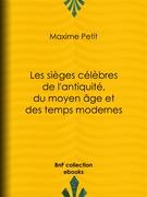 Les Sièges célèbres de l'antiquité, du moyen âge et des temps modernes
