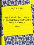 Histoire littéraire, critique et anecdotique du théâtre du Palais-Royal