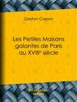 Les Petites Maisons galantes de Paris au XVIIIe siècle