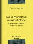 De la mer bleue au Mont-Blanc