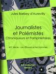 Journalistes et Polémistes - Chroniqueurs et Pamphlétaires