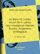 Le Baron D. Larrey et son fils H. Larrey - Leur voyage en Irlande, Écosse, Angleterre et Belgique