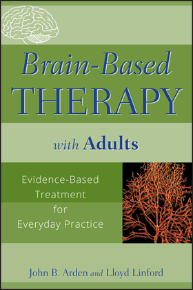 Brain-Based Therapy with Adults: Evidence-Based Treatment for Everyday Practice