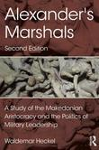 Alexander's Marshals: A Study of the Makedonian Aristocracy and the Politics of Military Leadership