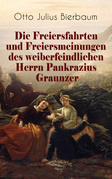 Die Freiersfahrten und Freiersmeinungen des weiberfeindlichen Herrn Pankrazius Graunzer (Vollständige Ausgabe)