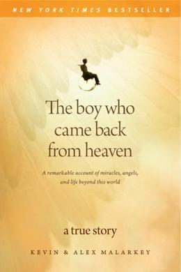 The Boy Who Came Back from Heaven: A Remarkable Account of Miracles, Angels, and Life Beyond This World