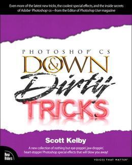 Adobe Photoshop CS Down & Dirty Tricks