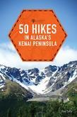 50 Hikes in Alaska's Kenai Peninsula (2nd Edition)  (Explorer's 50 Hikes)