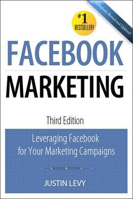 Facebook Marketing: Leveraging Facebook for your marketing campaigns, 3/e