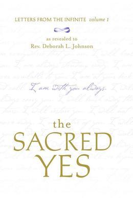 The Sacred Yes: Letters from the Infinite Volume 1