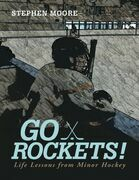 Go Rockets!: Life Lessons from Minor Hockey