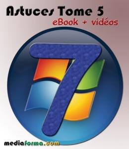 Windows 7 Astuces Tome 5 avec vidéos