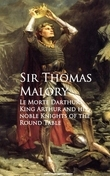 Le Morte Darthur: King Arthur and his noble Knights of the Round Table