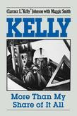 Clarence L. Johnson - Kelly: More Than My Share of It All
