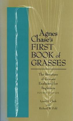 Agnes Chase's First Book of Grasses: The Structure of Grasses Explained for Beginners, Fourth Edition