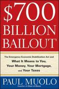 $700 Billion Bailout: The Emergency Economic Stabilization Act and What It Means to You, Your Money, Your Mortgage and Your Taxes