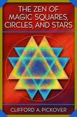 The Zen of Magic Squares, Circles, and Stars: An Exhibition of Surprising Structures across Dimensions