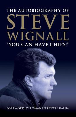You Can Have Chips: The Autobiography of Steve Wignall